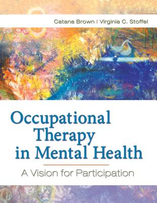 Occupational Therapy in Mental Health By Brown, Catana (EDT)/ Stoffel, Virginia, Ph.D. (EDT)/ Munoz, Jaime Phillip, Ph.D. (EDT)